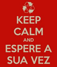 keep-calm-and-espere-a-sua-vez-1